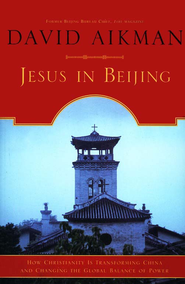 Jesus in Beijing: How Christianity is Transforming  China and Changing the Global Balance of Power  -              By: David Aikman