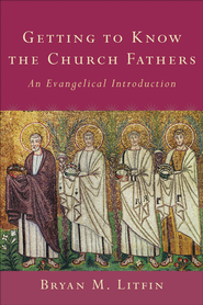 Getting to Know the Church Fathers: An Evangelical Introduction - eBook  -     By: Bryan Litfin