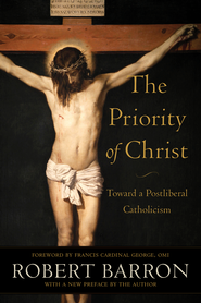 Priority of Christ, The: Toward a Postliberal Catholicism - eBook  -     By: Robert Barron