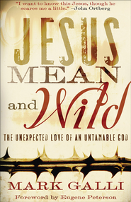 Jesus Mean and Wild: The Unexpected Love of an Untamable God - eBook  -     By: Mark Galli