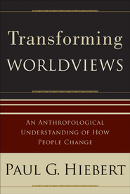 Transforming Worldviews: An Anthropological Understanding of How People Change - eBook  -     By: Paul G. Hiebert