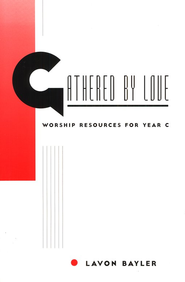 Gathered by Love: Worship Resources for Year C  -     By: Lavon Bayler