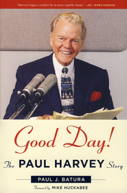 Good Day! The Paul Harvey Story   -              By: Paul J. Batura