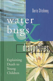Water Bugs & Dragonflies: Explaining Death to Young Children  -     By: Gloria Ortiz