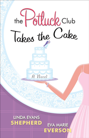 Potluck Club-Takes the Cake, The: A Novel - eBook  -     By: Linda Evans Shepherd, Eva Marie Everson