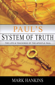 Paul's System of Truth: The Life & Teachings of the Apostle Paul  -     By: Mark Hankins