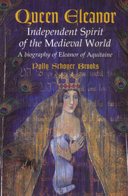 Queen Eleanor, Independent Spirit of the Medieval World: A Biography of Eleanor of Aquitaine  -     By: Polly Schoyer Brooks