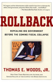 Rollback: Repealing Big Government Before the Coming Fiscal Collapse  -     By: Thomas E. Woods Jr.