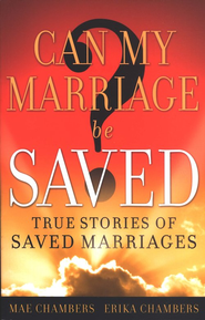 Can My Marriage be Saved?: True Stories of Saved Marriages  -              By: Mae Chambers, Erika Chambers