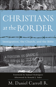 Christians at the Border: Immigration, the Church, and the Bible - eBook  -     By: M. Daniel Carroll R.