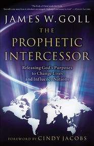 Prophetic Intercessor, The: Releasing God's Purposes to Change Lives and Influence Nations - eBook  -     By: James W. Goll