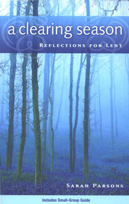 A Clearing Season: Reflections for Lent  -     By: Sarah Parsons