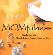 Momfulness  -     By: Denise Roy