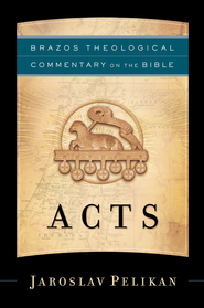 Acts (Brazos Theological Commentary) -eBook  -     By: Jaroslav Pelikan