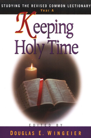 Keeping Holy Time: Studying The Revised Common Lectionary, Year A  -              By: Douglas E. Wingeier
