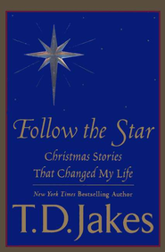 Follow the Star: Christmas Stories That Changed My Life   -     By: T.D. Jakes