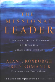 The Missional Leader: Equipping Your Church to Reach a Changing World  -     By: Alan J. Roxburgh, Fred Romanuk