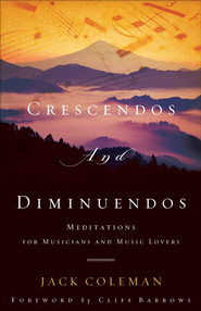 Crescendos and Diminuendos: Meditations for Musicians and Music Lovers - eBook  -     By: Jack Coleman