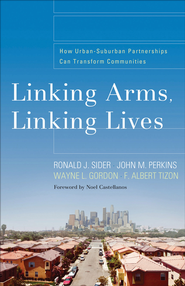 Linking Arms, Linking Lives: How Urban-Suburban Partnerships Can Transform Communities - eBook  -     By: Ronald J. Sider, John M. Perkins, Wayne L. Gordon, F. Albert Tizon