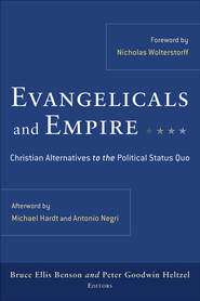 Evangelicals and Empire: Christian Alternatives to the Political Status Quo - eBook  -     By: Bruce Ellis Benson, Peter G. Heltzel