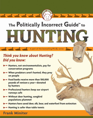 The Politically Incorrect Guide to Hunting  -     By: Frank Miniter