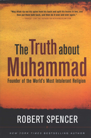 The Truth About Muhammad: Founder of the World's Most Intolerant Religion  -     By: Robert Spencer