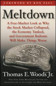 Meltdown: A Free-Market Look at Why the Stock Market Collapsed, the Economy Tanked, and Government Bailouts Will Make Things Worse  -     By: Thomas Woods