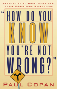 How Do You Know You're Not Wrong?: Responding to Objections That Leave Christians Speechless - eBook  -     By: Paul Copan