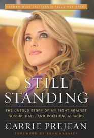 Still Standing: The Untold Story of My Fight Against Gossip, Hate, and Political Attacks  -     By: Carrie Prejean