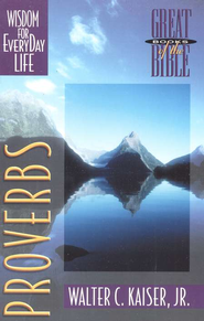Proverbs: Wisdom for Everyday Life, Great Books of the Bible Series     -              By: Walter C. Kaiser Jr.