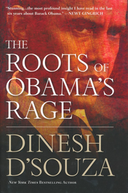 The Roots of Obama's Rage   -     By: Dinseh D'Souza
