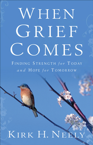 When Grief Comes: Finding Strength for Today and Hope for Tomorrow - eBook  -     By: Kirk H. Neely