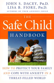 The Safe Child Handbook: How to Protect Your Family and Cope with Anxiety in a Threat-Filled World  -     By: John S. Dacey, Lisa B. Fiore