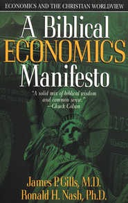 A Biblical Economics Manifesto: Economics and the Christian Worldview  -     By: James P. Gills, Ronald H. Nash