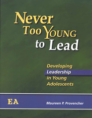 Never Too Young to Lead: Developing Leadership in Young Adolescents  -              By: Maureen P. Provencher