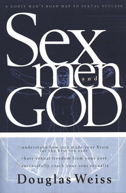 Sex, Men and God: A Godly Man's Road Map to Sexual Success   -              By: Douglas Weiss
