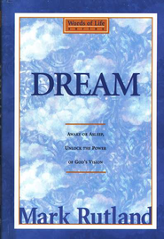 Dream: Awake or Asleep, Unlock the Power of God's Vision  -              By: Mark Rutland