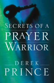 Secrets of a Prayer Warrior - eBook  -     By: Derek Prince