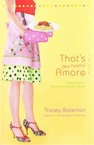 That's (Not Exactly) Amore, Drama Queen Series #3   -              By: Tracey Bateman
