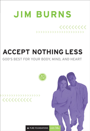 Accept Nothing Less: God's Best for Your Body, Mind, and Heart - eBook  -     By: Jim Burns