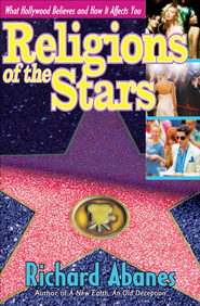 Religions of the Stars: What Hollywood Believes and How It Affects You - eBook  -     By: Richard Abanes