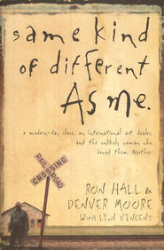 Same Kind of Different As Me: A Modern-Day Slave, an International Art Dealer, and the Unlikely Woman Who Bound Them Together  -     By: Ron Hall