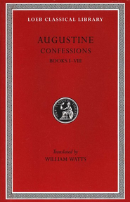 St. Augustine's Confessions, Volume 1 Books I - VIII   -     Edited By: William Watts     By: Saint Augustine