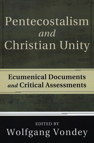 Pentecostalism and Christian Unity: Ecumenical Documents and Critical Assessments  -     Edited By: Wolfgang Vondey     By: Wolfgang Vondey(Ed.)