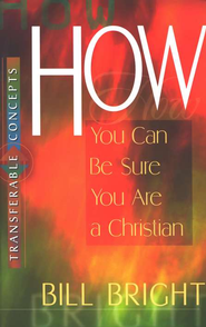 How You Can Be Sure You Are A Christian   -              By: Bill Bright
