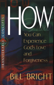 How You Can Experience God's Love and Forgiveness   -              By: Bill Bright