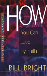 How You Can Love by Faith   -     By: Bill Bright