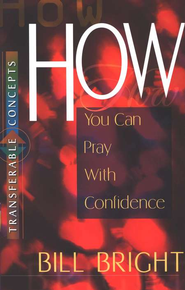 How You Can Pray With Confidence   -     By: Bill Bright