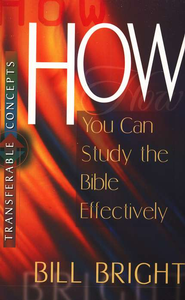How to Study the Bible Effectively   -     By: Bill Bright