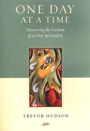 One Day at a Time: Discovering the Freedom of 12-Step Spirituality  -     By: Trevor Hudson